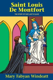 St. Louis de Montfort: The Story of Our Lady's Slave  -     By: Mary Fabyan Windeatt