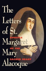 The Letters of St. Margaret Mary  -     By: St Margaret M. Alacoque, Marguerite Marie Alacoque & S. J. Rev Clarence a. Herbst(ED.)