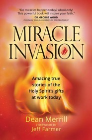 Miracle Invasion: Amazing True Stories of God at Work Today
