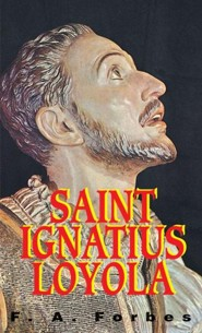 St. Ignatius of Loyola  -     By: F.A. Forbes