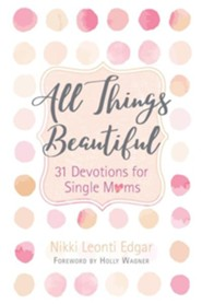 All Things Beautiful: 31 Devotions for Single Moms