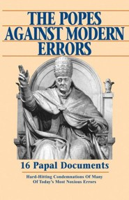 The Popes Against Modern Errors: 16 Famous Papal Documents  -     By: Tan Books