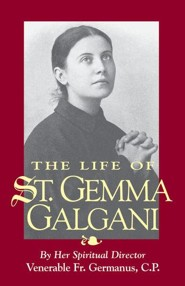 The Life of St. Gemma Galgani  -     By: Venerable Father Germanus O.P.