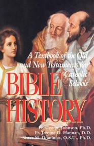 Bible History  -     By: Father George Johnson Ph.D., Father Jerome D. Hannan D.D., Sister M. Dominica OSU, Ph.D.