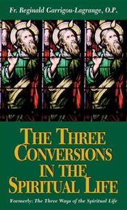 3 Conversions in the Spiritual Life Revised Edition  -     By: Father Reginald Garrigou-Lagrange O.P.