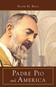 Padre Pio and America  -     By: Frank M. Rega