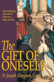 The Gift of Oneself: Surrendering Oneself to God as a Way of Life  -     By: Joseph Schryvers