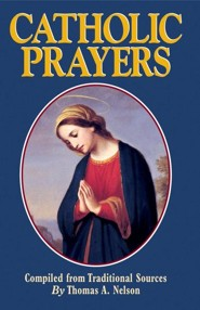 Catholic Prayers  -     By: Thomas A. Nelson
