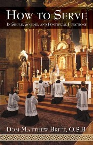 How to Serve: In Simple, Solemn and Pontifical Functions  -     By: Dom Matthew Britt O.S.B.