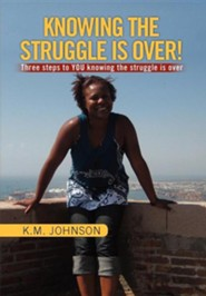 Knowing the Struggle Is Over!  -     By: K.M. Johnson