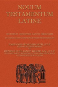 Novum Testamentum Latine (Latin Vulgate New Testament, the Latin New Testament)  -     By: John Wordsworth, Henry White