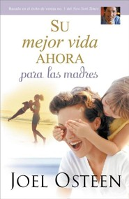 Su Mejor Vida Ahora Para Las Madres, Your Best Life Now For Moms, Spanish Edition  -     By: Joel Osteen