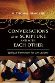 Conversations with Scripture and with Each Other: Spiritual Formation for Lay Leaders  -     By: M. Thomas Shaw
