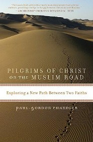 Pilgrims of Christ on the Muslim Road: Exploring a New Path Between Two Faiths  -     By: Paul-Gordon Chandler