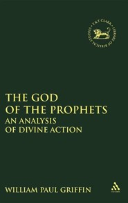 The God of the Prophets: An Analysis of Divine Action   -     By: William Paul Griffin
