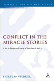 Conflict in the Miracle Stories: A Socio-Exegetical Study of  Matthew 8 & 9  -     By: Evert-Jan Vledder