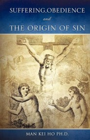 Suffering, Obedience and the Origin of Sin  -     By: Man Kei Ho Ph.D.