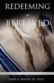 Redeeming the Bereaved  -     By: James A. Houck Jr.