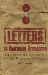 Letters to American Teenagers: A Theological Conversation with the Teenagers of America  -     By: Lee Weiland