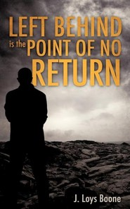 Left Behind Is the Point of No Return  -     By: J. Loys Boone
