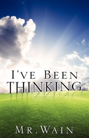 I've Been Thinking  -     By: Mr. Wain