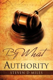 By What Authority  -     By: Steven D. Miles