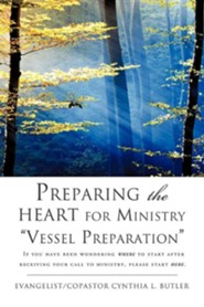 Preparing the Heart for Ministry Vessel Preparation  -     By: Cynthia L. Butler