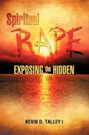 Spiritual Rape Exposing the Hidden  -     By: Kevin D. Talley I.
