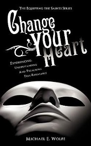 Change Your Heart  -     By: Michael E. Wolfe