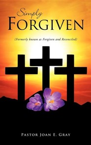 Simply Forgiven  -     By: Pastor Joan E. Gray