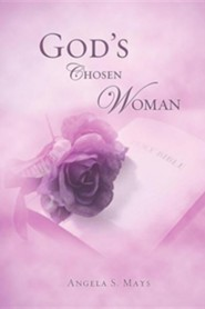 God's Chosen Woman  -     By: Angela S. Mays