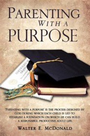 Parenting with a Purpose  -     By: Walter E. McDonald