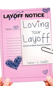 Loving Your Layoff  -     By: Karen I.S. Shablin