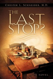 The Last Stop?  -     By: Chester L. Schneider M.D.