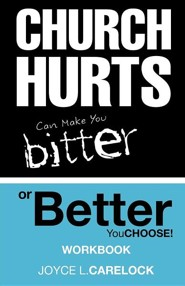 Church Hurts Can Make You Bitter or Better: You Choose!  -     By: Joyce L. Carelock