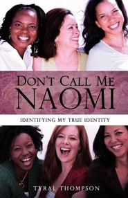 Don't Call Me Naomi  -     By: Tyral Thompson
