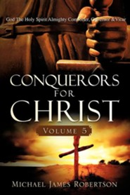 Conquerors for Christ, Volume 5  -     By: Michael James Robertson