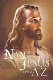 Names of Jesus from A to Z  -     By: Joseph G. Charles