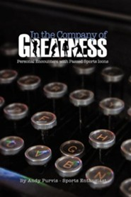 In the Company of Greatness  -     By: Andy Purvis