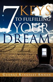 7 Keys to Fulfilling Your Dream  -     By: George Kingsley Annan