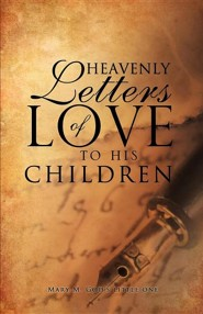 Heavenly Letters of Love to His Children  -     By: Mary M. God's Little One