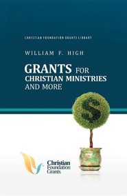 Grants for Christian Ministries and More  -     By: William F. High