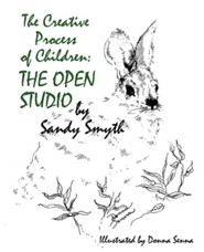 The Creative Process of Children: The Open Studio  -     By: Sandy Smyth