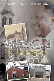 When God Changes a Church  -     By: Dr. Michael W. Wesley Sr.