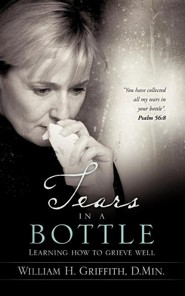 Tears in a Bottle  -     By: William H. Griffith D.Min.