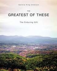 The Greatest of These  -     By: Geneva King Emerson