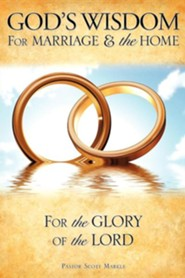 God's Wisdom for Marriage & the Home  -     By: Pastor Scott Markle