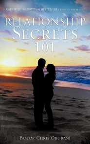 Relationship Secrets 101  -     By: Pastor Chris Ojigbani