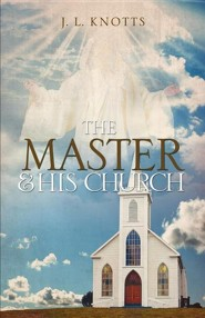 The Master and His Church  -     By: J.L. Knotts