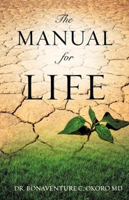 The Manual for Life  -     By: Bonaventure C. Okoro M.D.